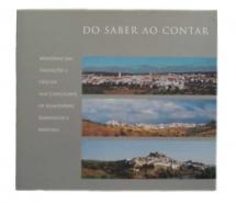 Do Saber ao Contar - Memórias das Tradições e Ofícios dos Concelhos de Almodôvar, Barrancos e Mértola