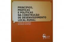 Princípios  Práticas e Politicas na Construção do Desenvolvimento Local/Rural: Casos de Sucesso no Baixo Alentejo
